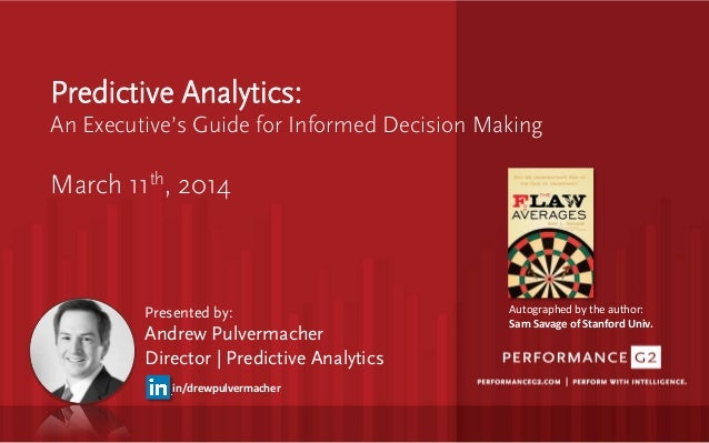 Predictive Analytics: An Executive's Guide for Informed Decision Making  March 11th, 2014 Presented by: Andrew Pulvermache...