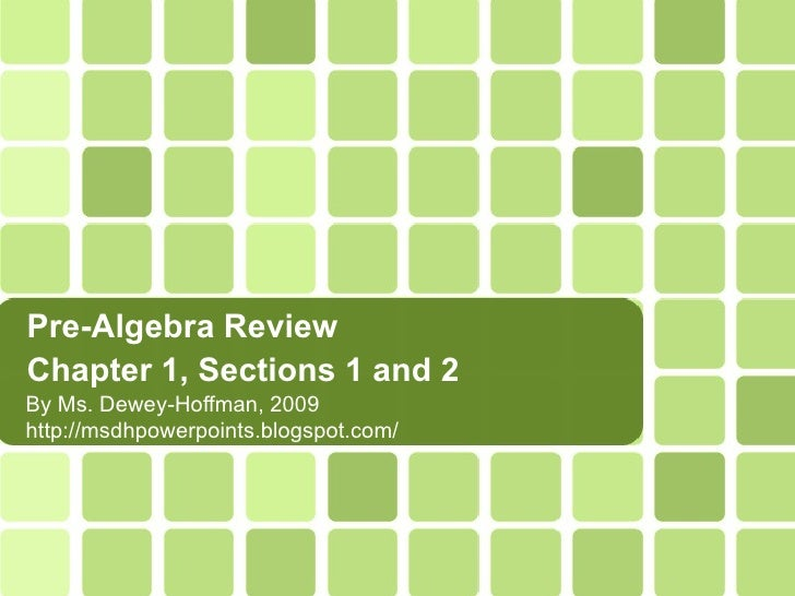Pre-Algebra Review  Chapter 1, Sections 1 and 2 By Ms. Dewey-Hoffman, 2009  http://msdhpowerpoints.blogspot.com/