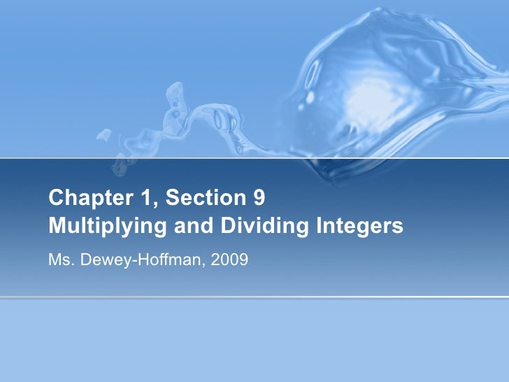 Chapter 1, Section 9 Multiplying and Dividing Integers Ms. Dewey-Hoffman, 2009