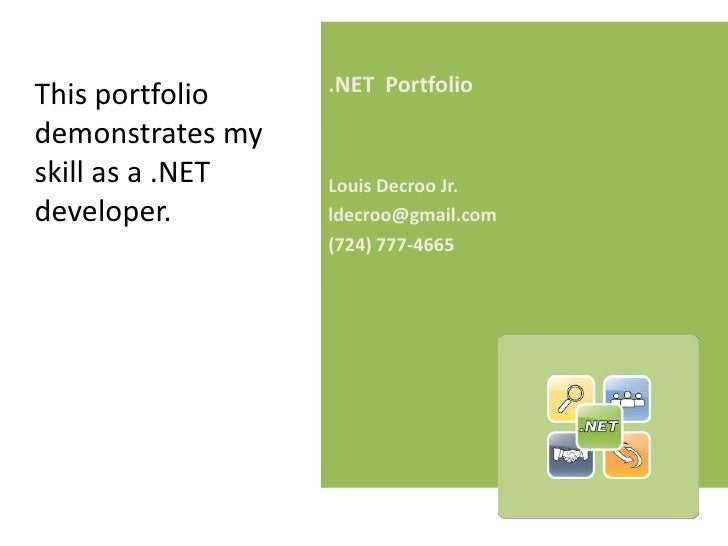 .NET  Portfolio<br />Louis Decroo Jr.<br />ldecroo@gmail.com<br />(724) 777-4665<br />	This portfolio demonstrates my skil...