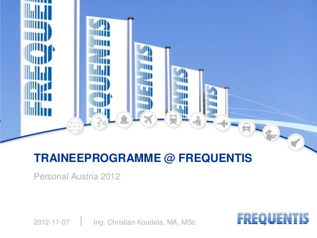 TRAINEEPROGRAMME @ FREQUENTISPersonal Austria 20122012-11-07    Ing. Christian Koudela, MA, MSc