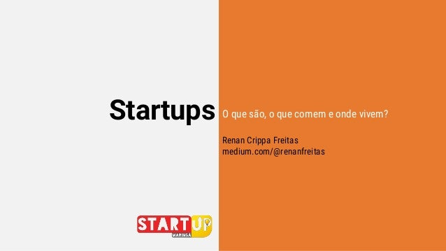 Startups O que são, o que comem e onde vivem? Renan Crippa Freitas medium.com/@renanfreitas