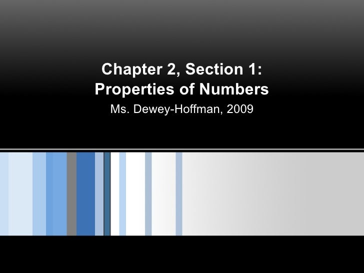 Chapter 2, Section 1: Properties of Numbers Ms. Dewey-Hoffman, 2009