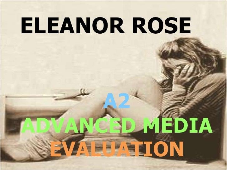 ELEANOR ROSE<br />A2 ADVANCED MEDIA EVALUATION<br />