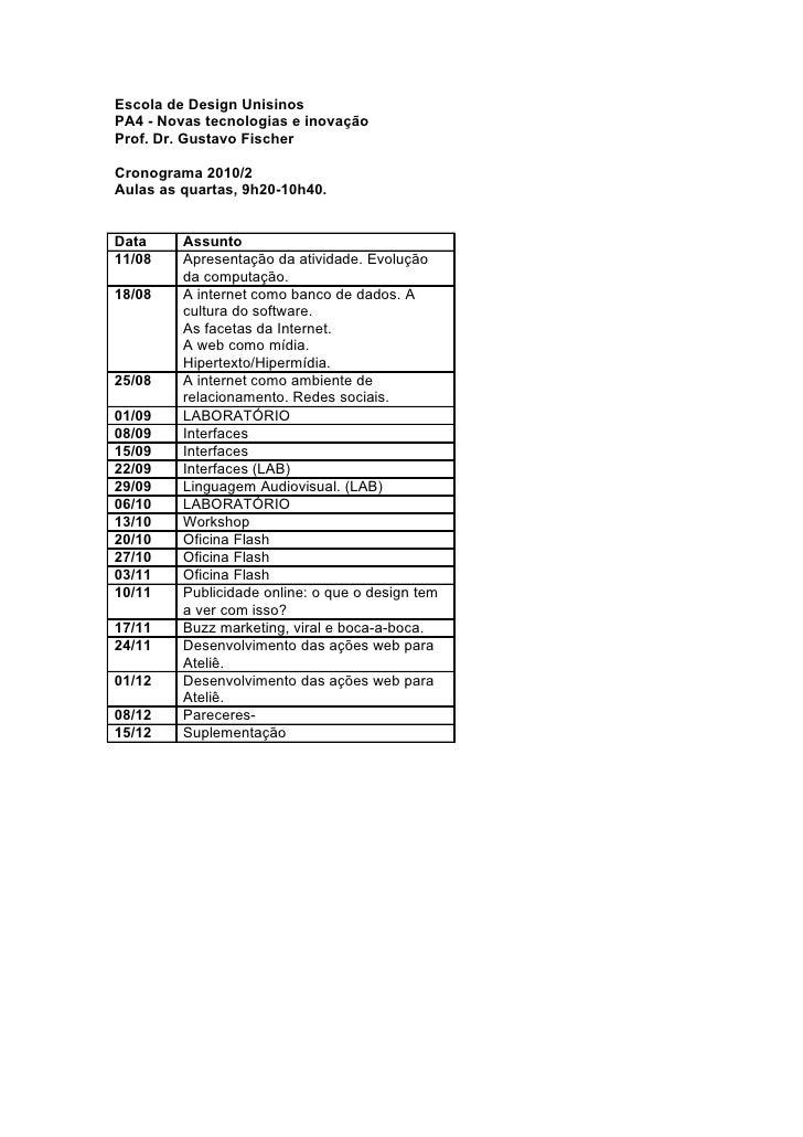 Escola de Design Unisinos PA4 - Novas tecnologias e inovação Prof. Dr. Gustavo Fischer  Cronograma 2010/2 Aulas as quartas...