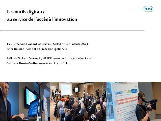 Lesoutilsdigitaux auservicedel'accèsàl'innovation HélèneBerrué-Gaillard,Association Maladies Foie Enfants, AMFE AnneBuisso...