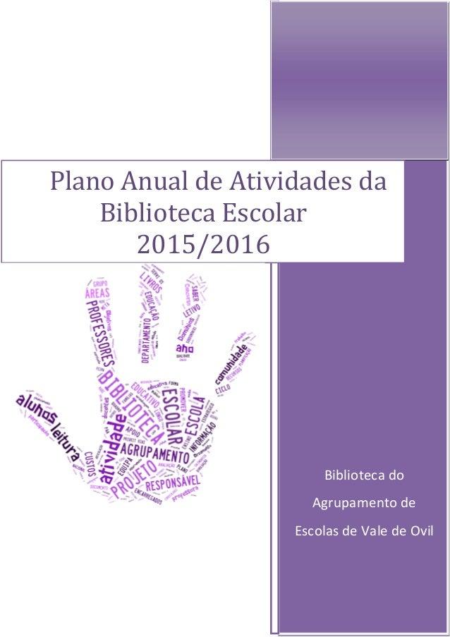 1 Biblioteca do Agrupamento de Escolas de Vale de Ovil Plano Anual de Atividades da Biblioteca Escolar 2015/2016
