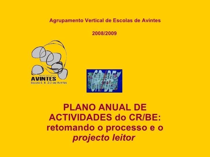 PLANO ANUAL DE ACTIVIDADES do CR/BE: retomando o processo e o  projecto leitor   Agrupamento Vertical de Escolas de Avinte...
