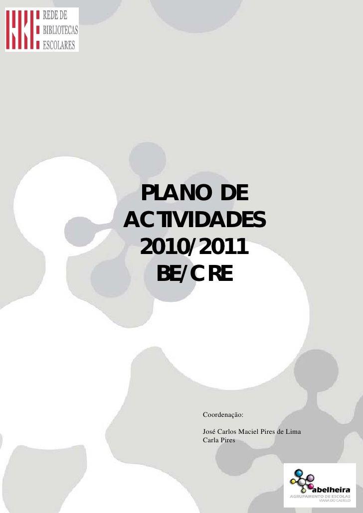 +PROJECTO SER   BE/CRE      PLANO DE     ACTIVIDADES      2010/2011       BE/CRE                        Coordenação:      ...