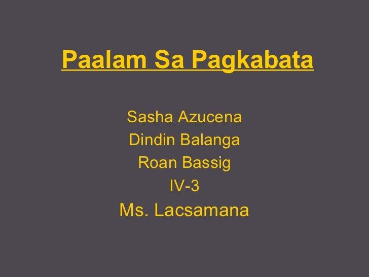 Paalam Sa Pagkabata Sasha Azucena Dindin Balanga Roan Bassig IV-3 Ms. Lacsamana