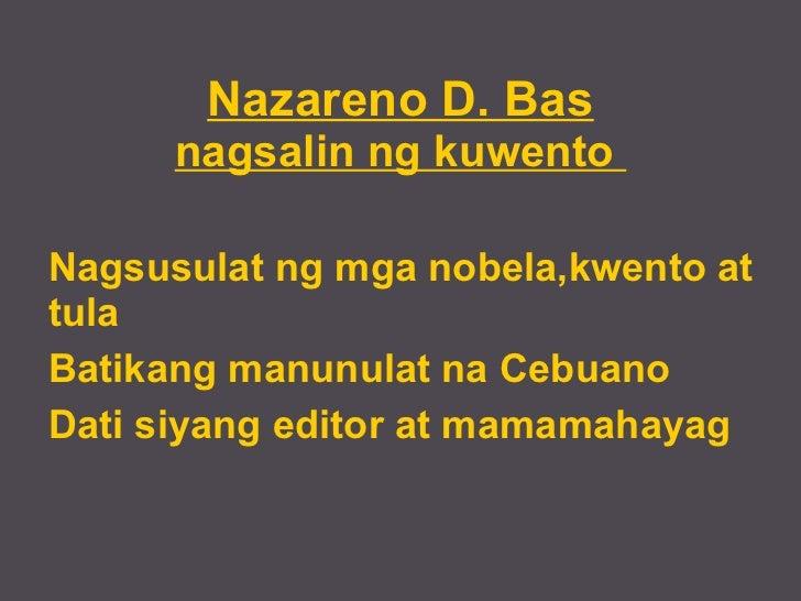 Nazareno D. Bas nagsalin ng kuwento  <ul><li>Nagsusulat ng mga nobela,kwento at tula
