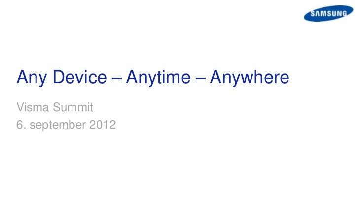 Any Device – Anytime – AnywhereVisma Summit6. september 2012