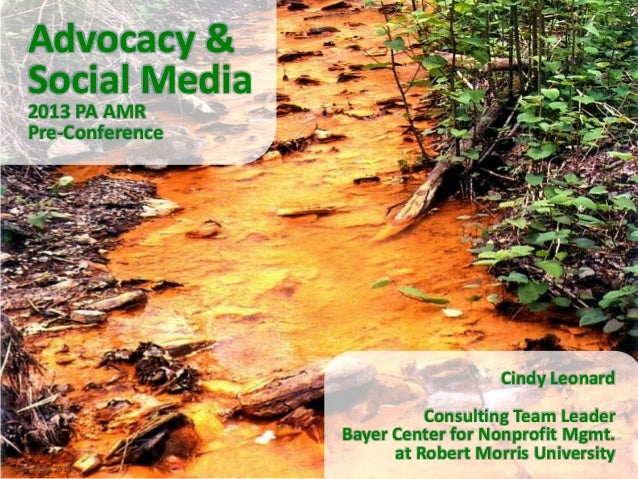 Advocacy & Social Media 2013 PA AMR Pre-Conference Cindy Leonard Consulting Team Leader Bayer Center for Nonprofit Mgmt. a...