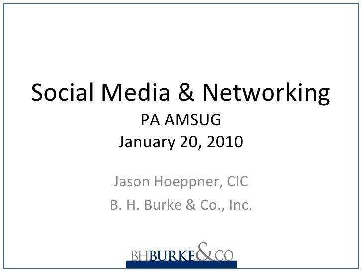 Social Media & Networking PA AMSUG January 20, 2010 Jason Hoeppner, CIC B. H. Burke & Co., Inc.