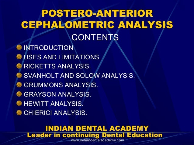 POSTERO-ANTERIOR CEPHALOMETRIC ANALYSIS CONTENTS INTRODUCTION USES AND LIMITATIONS. RICKETTS ANALYSIS. SVANHOLT AND SOLOW ...