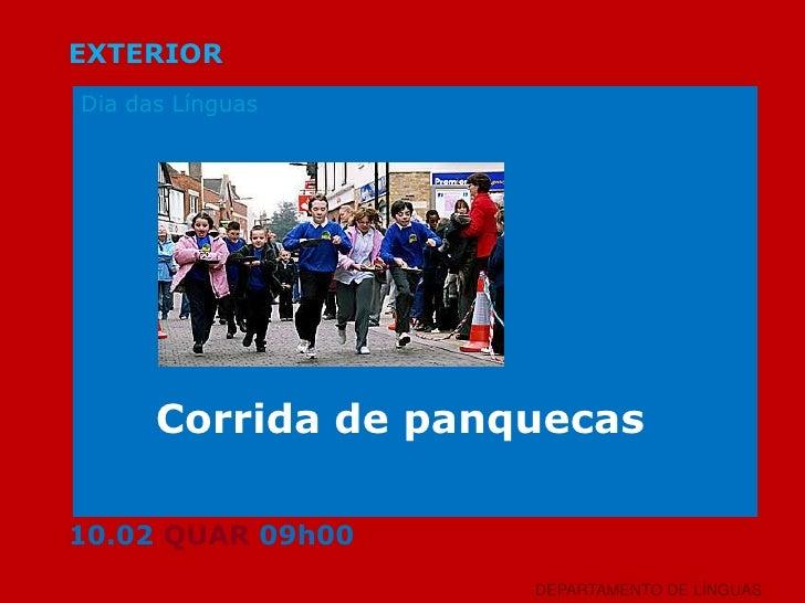 EXTERIOR<br />Dia das Línguas<br />Corrida de panquecas<br />10.02 QUAR 09h00<br />DEPARTAMENTO DE LÍNGUAS<br />