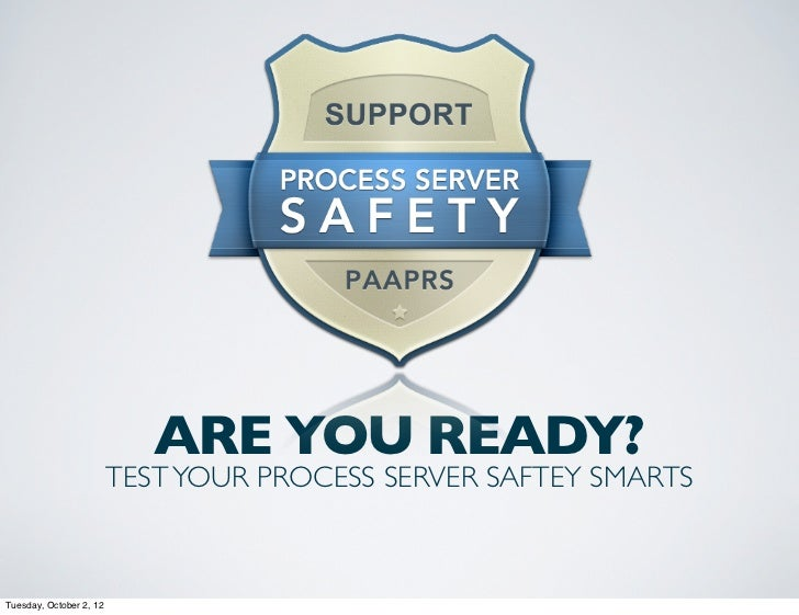 ARE YOU READY?                         TEST YOUR PROCESS SERVER SAFTEY SMARTSTuesday, October 2, 12