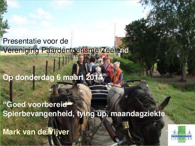 """Presentatie voor de Vereniging Paardentoerisme Zeeland Op donderdag 6 maart 2014 """"Goed voorbereid"""" Spierbevangenheid, tyin..."""