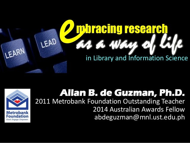 Allan B. de Guzman, Ph.D. 2011 Metrobank Foundation Outstanding Teacher 2014 Australian Awards Fellow abdeguzman@mnl.ust.e...