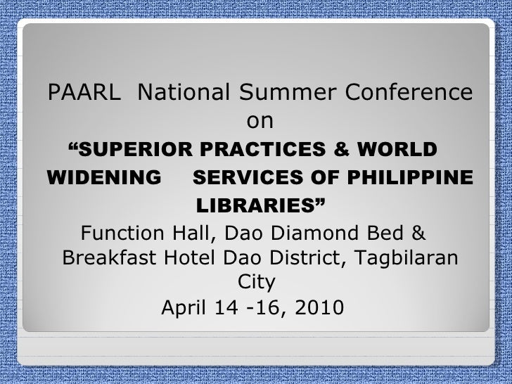 "<ul><li>PAARL  National Summer Conference on </li></ul><ul><li>"" SUPERIOR PRACTICES & WORLD WIDENING   SERVICES OF PHILIPP..."