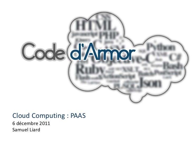 Cloud Computing : PAAS6 décembre 2011Samuel Liard