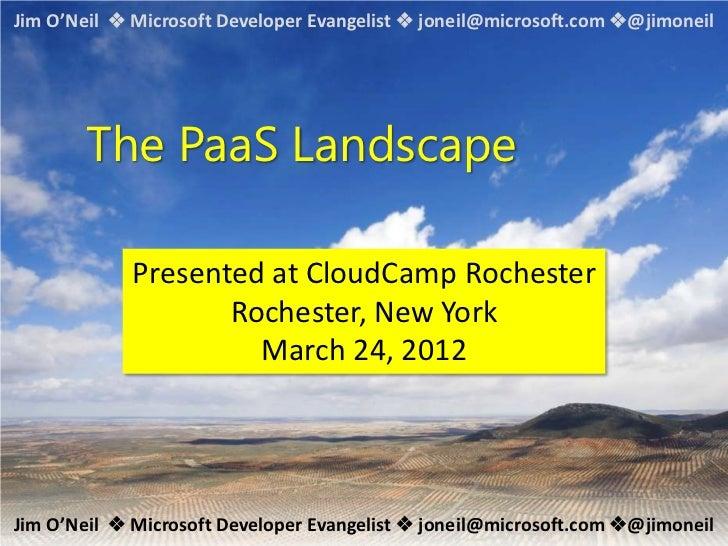 Jim O'Neil  Microsoft Developer Evangelist  joneil@microsoft.com @jimoneil       The PaaS Landscape             Present...