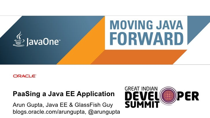 PaaSing a Java EE ApplicationArun Gupta, Java EE & GlassFish Guyblogs.oracle.com/arungupta, @arungupta 1   Copyright © 201...