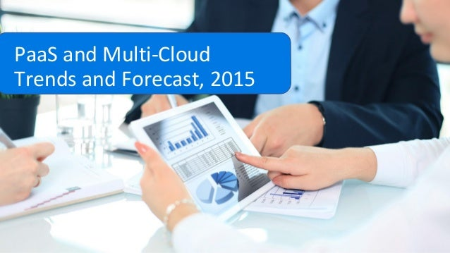 PaaS and Multi-Cloud Trends and Forecast, 2015
