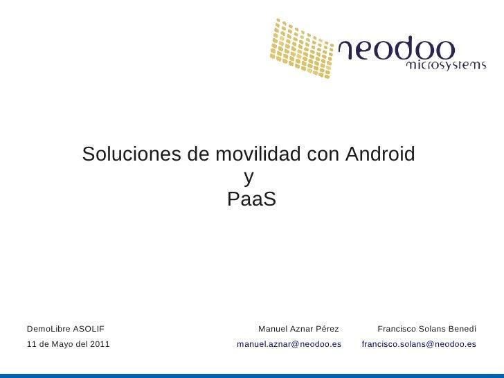Soluciones de movilidad con Android                            y                           PaaSDemoLibre ASOLIF           ...