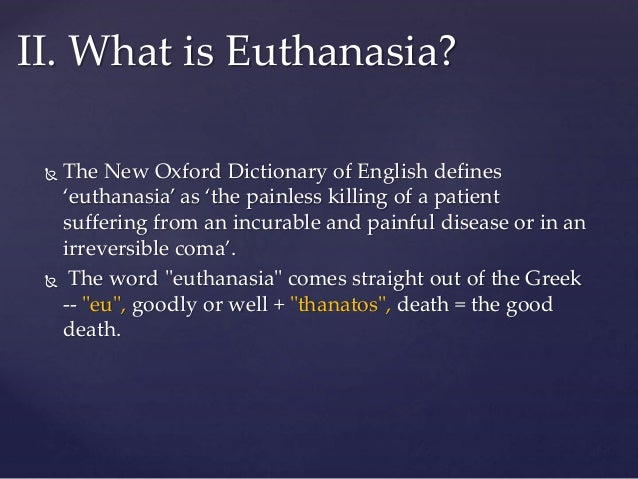 is euthanasia justified There are many good arguments for and against euthanasia or mercy killing we present the top arguments from both sides.