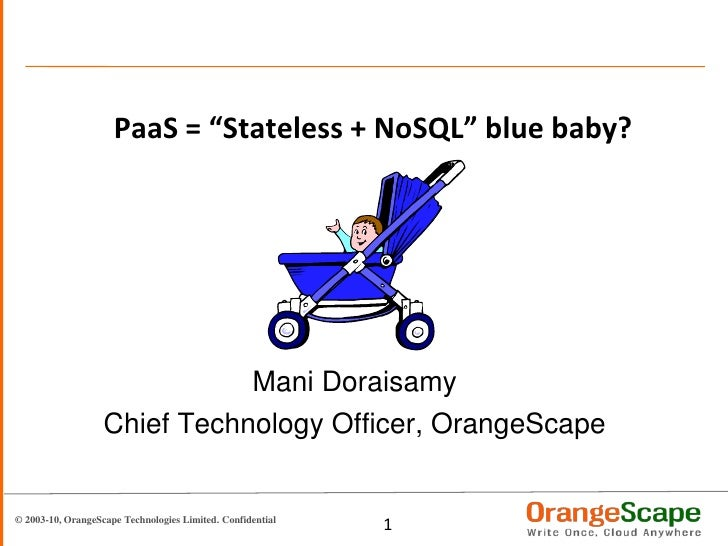 "PaaS = ""Stateless + NoSQL"" blue baby?<br />Mani Doraisamy<br />Chief Technology Officer, OrangeScape<br />"