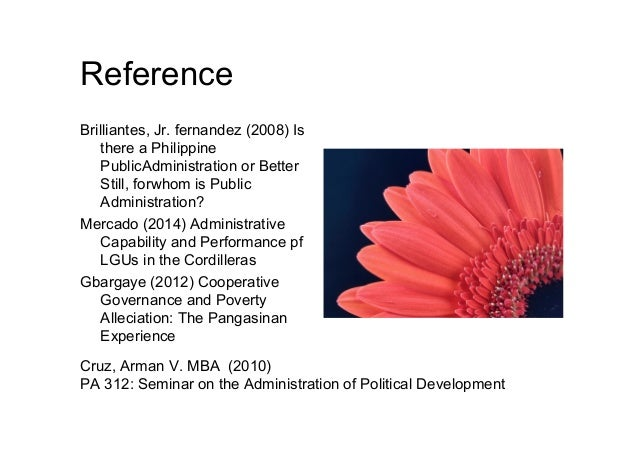 is there a philippinre public administration Abstract the discipline of public administration in the philippines has been undergoing its version of an 'identity upon philippines public administration has led filipino academics in the early to mid-1980s to ask the question 'is there a philippine public administration' (2.