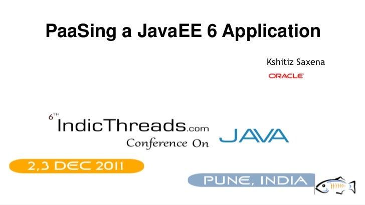PaaSing a JavaEE 6 Application                        Kshitiz Saxena                                         LOGO