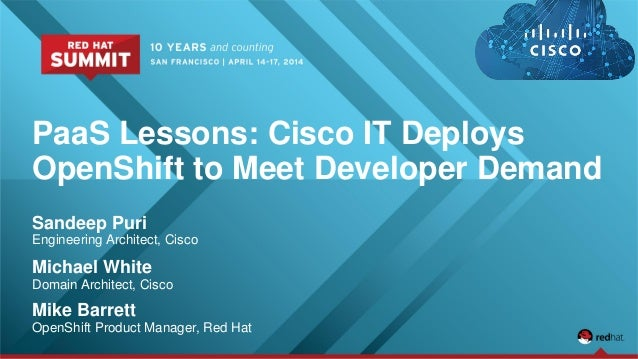 PaaS Lessons: Cisco IT Deploys OpenShift to Meet Developer Demand Sandeep Puri Engineering Architect, Cisco Michael White ...