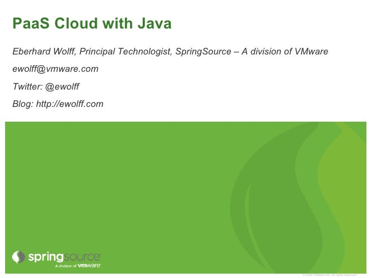 PaaS Cloud with JavaEberhard Wolff, Principal Technologist, SpringSource – A division of VMwareewolff@vmware.comTwitter: @...