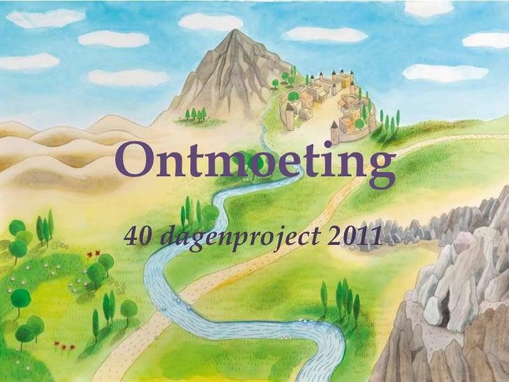Ontmoeting<br />40 dagenproject 2011<br />