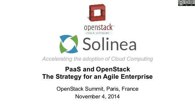 Accelerating the adoption of Cloud Computing PaaS and OpenStack The Strategy for an Agile Enterprise OpenStack Summit, Par...