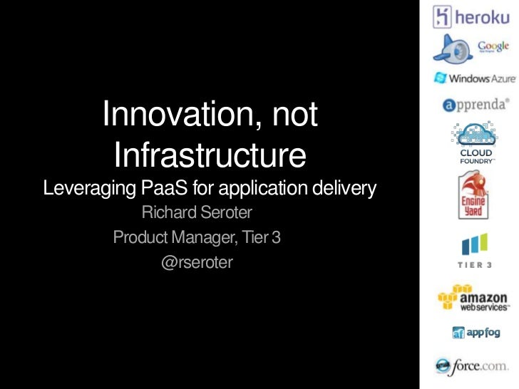 Innovation, not        InfrastructureLeveraging PaaS for application delivery           Richard Seroter        Product Man...