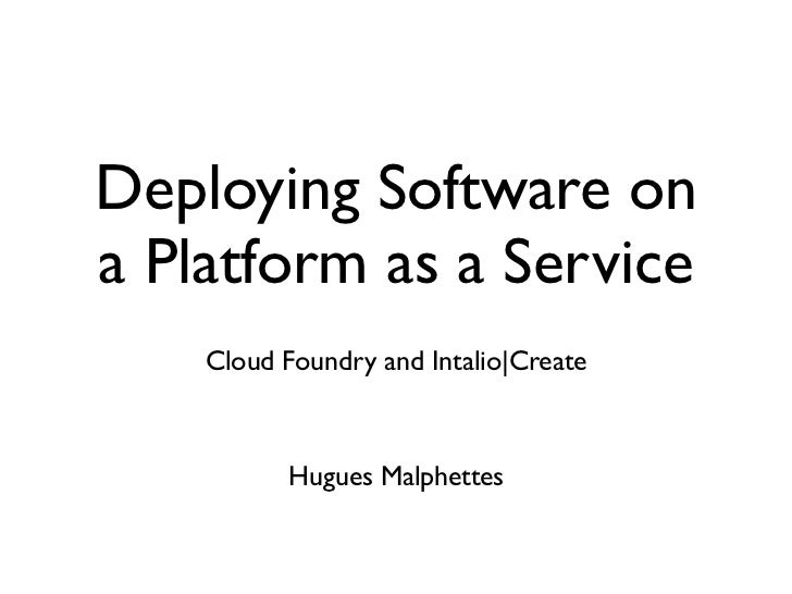Deploying Software ona Platform as a Service    Cloud Foundry and Intalio|Create           Hugues Malphettes