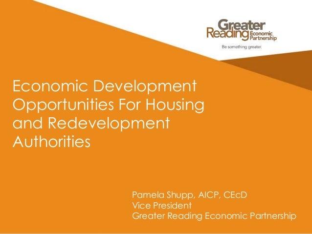 Economic Development Opportunities For Housing and Redevelopment Authorities Pamela Shupp, AICP, CEcD Vice President Great...