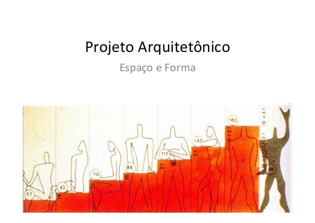 Projeto  Arquitetônico   Espaço  e  Forma