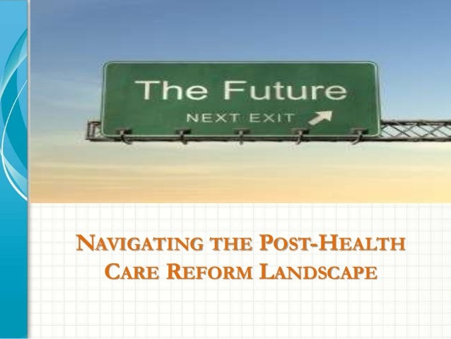 NAVIGATING THE POST-HEALTH  CARE REFORM LANDSCAPE