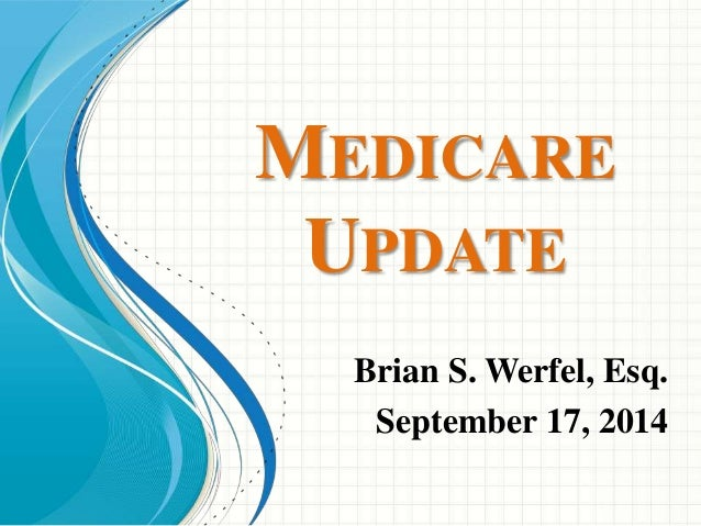 MEDICARE  UPDATE  Brian S. Werfel, Esq.  September 17, 2014