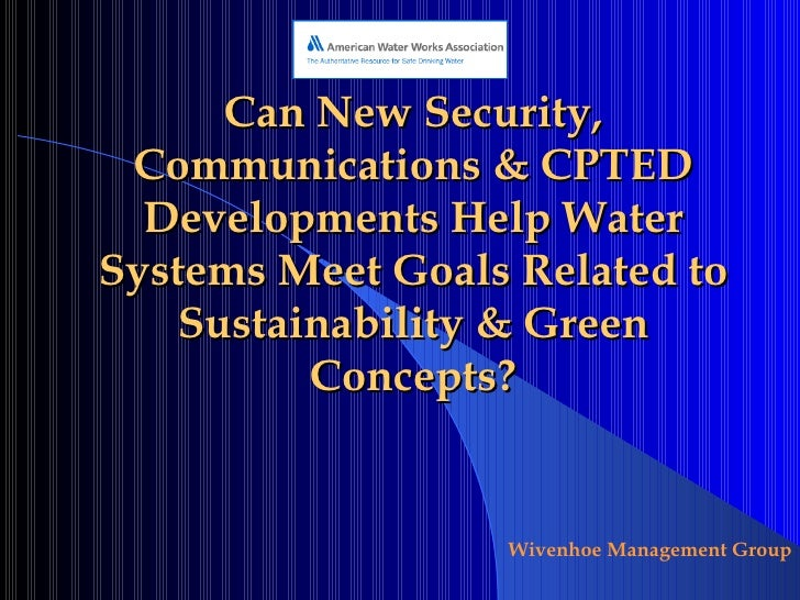 Can New Security, Communications & CPTED Developments Help Water Systems Meet Goals Related to Sustainability & Green Conc...