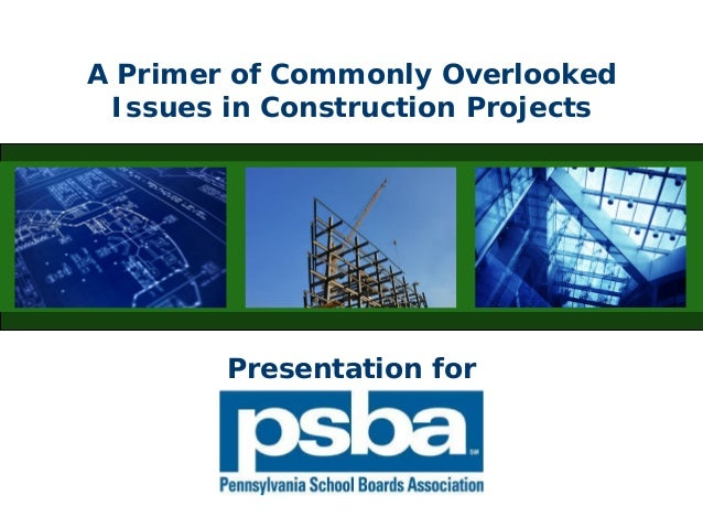 A Primer of Commonly Overlooked Issues in Construction Projects Presentation for