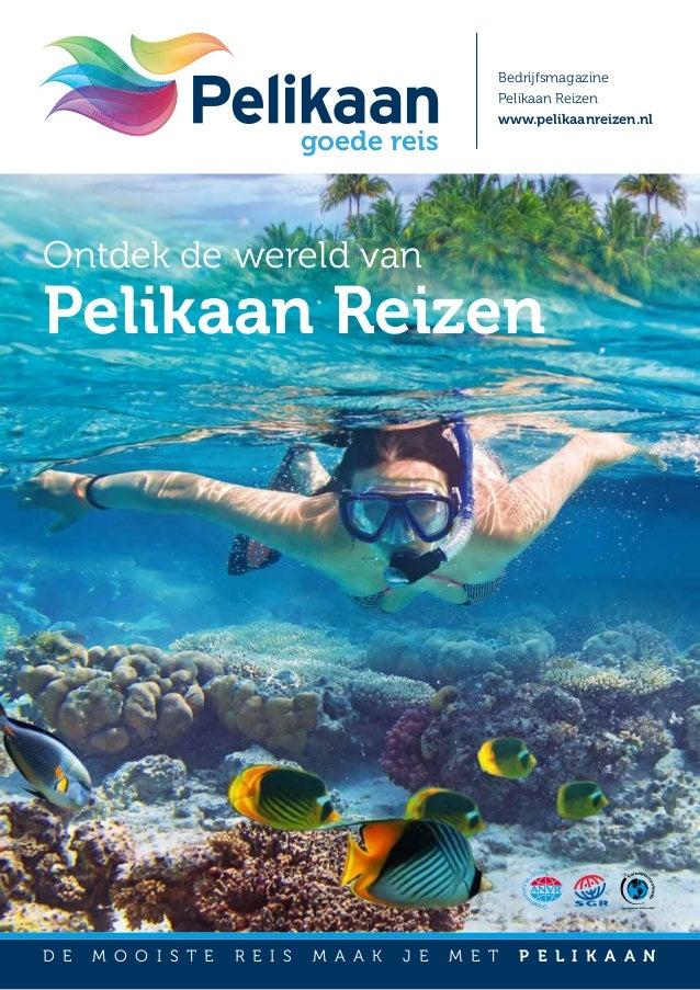 Ontdek de wereld van Bedrijfsmagazine Pelikaan Reizen www.pelikaanreizen.nl d e m oo i s t e r e i s m a a k j e m e t p e...