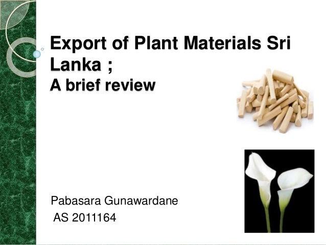 Export of Plant Materials Sri Lanka ; A brief review Pabasara Gunawardane AS 2011164