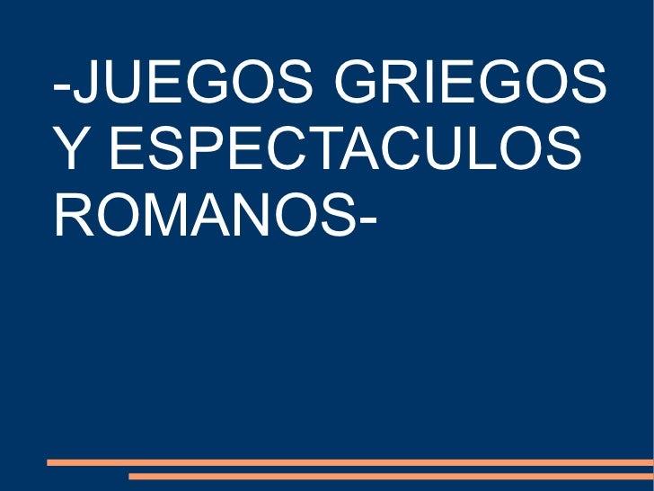 -JUEGOS GRIEGOS Y ESPECTACULOS ROMANOS-