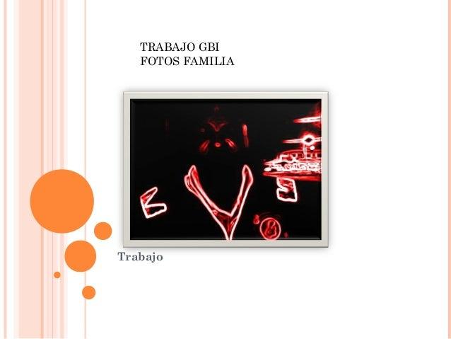TRABAJO GBI   FOTOS FAMILIATrabajo