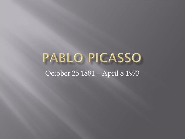 October 25 1881 – April 8 1973